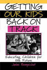 Getting Our Kids Back on Track: Educating Children for the Future by Janine Bempechat (Paperback, 2000)