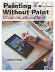 Painting Without Paint: Landscapes with Your Tablet by Matthew Palmer (Paperback, 2016)