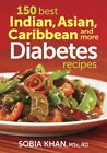 150 Best Indian, Asian, Caribbean and More Diabetes Recipes by Sobia Khan (Paperback, 2014)