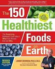 The 150 Healthiest Foods on Earth, Revised Edition: The Surprising, Unbiased Truth about What You Should Eat and Why by Jonny Bowden (Paperback, 2017)