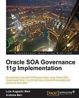 Oracle SOA Governance 11g Implementation by Luis Augusto Weir, Andrew Bell (Paperback, 2013)