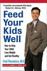 Feed Your Kids Well: How to Help Your Child Lose Weight and Get Healthy by Fred Pescatore (Paperback, 2000)