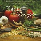 Plants with Benefits: An Uninhibited Guide to the Aphrodisiac Herbs, Fruits, Flowers & Veggies in Your Garden by Helen Yoest (Hardback, 2014)