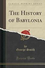 The History of Babylonia (Classic Reprint) by George Smith (2015, Paperback)