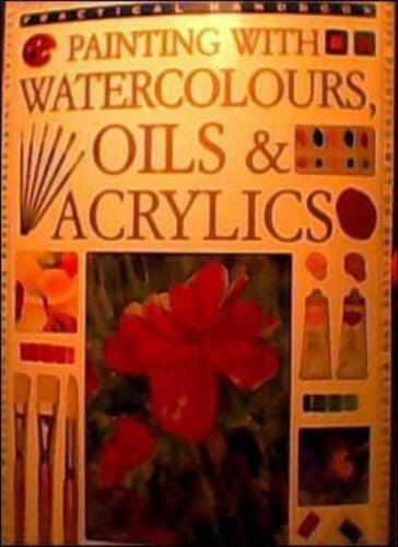 1 of 1 - How to Paint with Watercolour, Oil and Acrylic (Practical Handbook),Hazel Harri