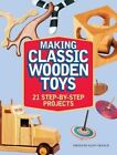 Making Classic Wooden Toys: 20 Step-by-Step Projects by F&W Publications Inc (Paperback, 2016)