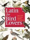 Latin for Bird Lovers: Over 3,000 bird names explored and explained by Roger J. Lederer, Carol Burr (Hardback, 2014)