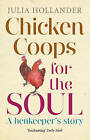 Chicken Coops for the Soul: A Henkeeper's Story by Julia Hollander (Paperback, 2007)