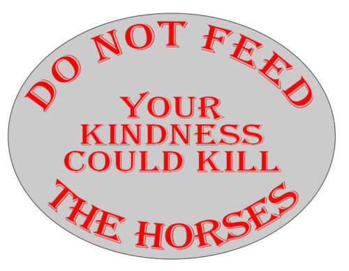 DO NOT FEED THE HORSES KINDNESS KILLS Oval METAL PLAQUE horse equestrian warning