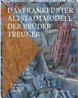 Das Frankfurter Altstadtmodell der Brüder Treuner (2011, Gebundene Ausgabe)