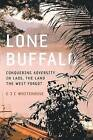 Lone Buffalo: Conquering Adversity in Laos, the Land the West Forgot by Christopher Whitehouse (Paperback, 2016)