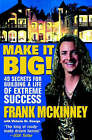 Make it Big: 49 Secrets for Building a Life of Extreme Success by F.E. McKinney (Hardback, 2002)