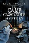 The Camp Crowfeather Mystery by Rick Hughes (Hardback, 2012)