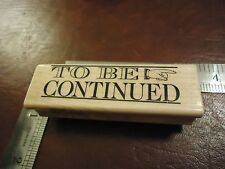 TO BE CONTINUED. RUBBER STAMP PHRASES QUOTES SAYINGS UNTIL WE MEET AGAIN SEE YOU