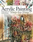 Acrylic Painting Step-by-Step by Carole Massey, David Hyde, Wendy Jelbert (Paperback, 2009)