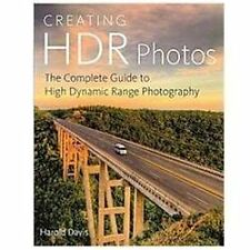 Creating HDR Photos : The Complete Guide to High Dynamic Range Photography by Harold Davis (2012, Paperback)