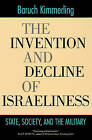 The Invention and Decline of Israeliness: State, Society, and the Military by Baruch Kimmerling (Paperback, 2005)