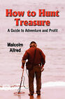 HOW TO HUNT TREASURE - Dig It, Dive for It, or Buy It: A Guide to Adventure and Profit by Malcolm (Paperback, 2006)