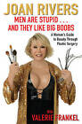 Men Are Stupid...And They Like Big Boobs: A Woman's Guide to Beauty Through Plastic Surgery by Joan Rivers, Valerie Frankel (Paperback, 2009)