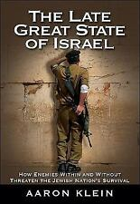 The Late Great State of Israel : How Enemies Within and Without Threaten the...