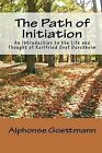 The Path of Initiation: An Introduction to the Life and Thought of Karlfried Graf Durckheim by Alphonse Goettmann (Paperback / softback, 2009)