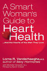 A Smart Woman's Guide to Heart Health: And the Hearts of the Men They Love by Lorna Vanderhaeghe (Paperback / softback, 2010)