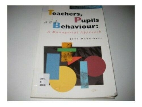 Teachers, Pupils and Behaviour: A Managerial Approach (Cas... by McGuiness, John