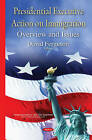 Presidential Executive Action on Immigration: Overview and Issues by Nova Science Publishers Inc (Hardback, 2015)