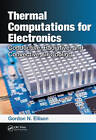 Thermal Computations for Electronics: Conductive, Radiative, and Convective Air Cooling by Gordon N. Ellison (Hardback, 2010)