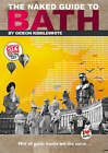 The Naked Guide to Bath: Not All Guide Books are the Same... by Gideon Kibblewhite (Paperback, 2004)