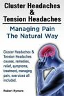 Cluster Headaches & Tension Headaches  : Managing Pain the Natural Way. Cluster Headaches & Tension Headaches Causes, Remedies, Relief, Symptoms, Treatment, Managing Pain, Exercises All Included. by MR Robert Rymore (Paperback / softback, 2014)
