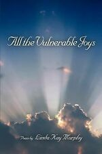 All the Vulnerable Joys by Linda Kay Murphy (2007, Paperback)