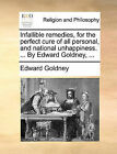 Infallible Remedies, for the Perfect Cure of All Personal, and National Unhappiness. ... by Edward Goldney, ... by Edward Goldney (Paperback / softback, 2010)
