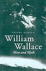 William Wallace: Man and Myth by Graeme Morton (Hardback, 2001)