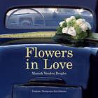 Flowers in Love by Moniek Vanden Berghe (Hardback, 2005)