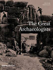The Great Archaeologists by Thames & Hudson Ltd (Hardback, 2014)