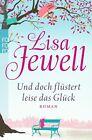 Und doch flüstert leise das Glück von Lisa Jewell (2013, Taschenbuch)