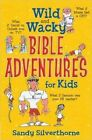 Wild and Wacky Bible Adventures for Kids by Sandy Silverthorne (Paperback, 2014)