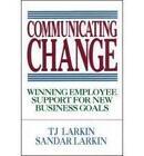 Communicating Change: Winning Employee Support for New Business Goals by T.J. Larkin, Sandar Larkin (Hardback, 1994)