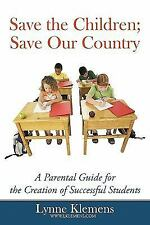 Save the Children; Save our Country : A Parental Guide for the Creation of...