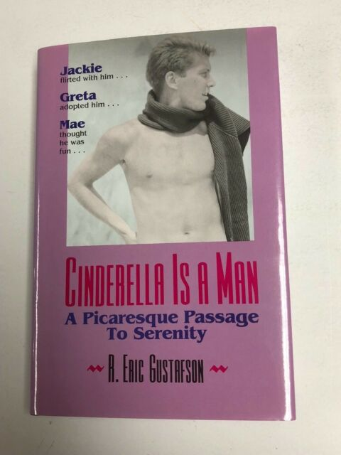 Cinderella Is a Man A Picaresque Passage to Serenity by R. Eric Gustafson SIGNED