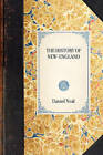 History of New-England: Containing an Impartial Account of the Civil and Ecclesiastical Affairs of the Country, to the Year of Our Lord, 1700 Vol. 1 by Neal Daniel Neal, Daniel Neal (Paperback / softback, 2010)