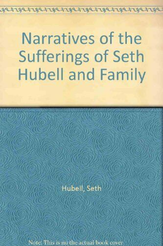 Narratives of the Sufferings of Seth Hubell and Family