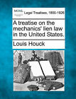 A Treatise on the Mechanics' Lien Law in the United States. by Louis Houck (Paperback / softback, 2010)