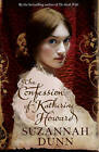 The Confession of Katherine Howard by Suzannah Dunn (Hardback, 2010)