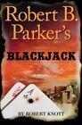 Robert B. Parker's Blackjack by Robert Knott (Hardback, 2016)