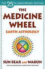The Medicine Wheel: Earth Astrology by Sun Bear, Wabun Wind (Paperback, 2005)