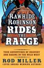 Rawhide Robinson Rides the Range: True Adventures of Bravery and Daring in the Wild West by Rod Miller (Hardback, 2014)