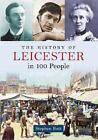 The History of Leicester in 100 People by Stephen Butt (Paperback, 2013)