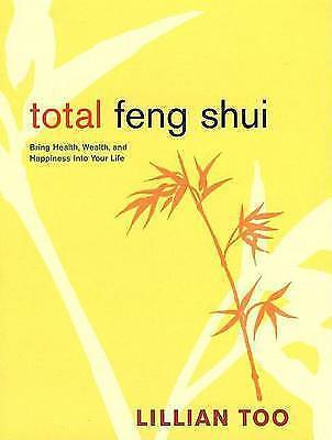 1 of 1 - Total feng shui: bring health, wealth, and happiness into your life by Lillian